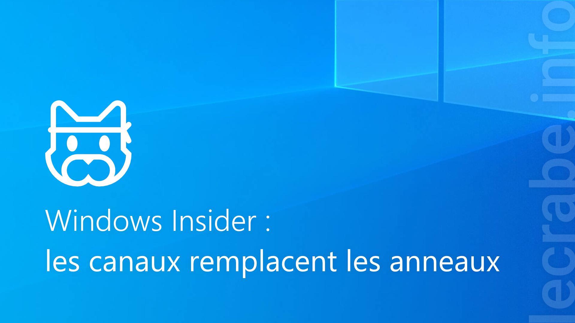 Windows Insider : les canaux remplacent les anneaux